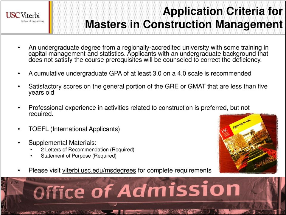 0 scale is recommended Satisfactory scores on the general portion of the GRE or GMAT that are less than five years old Professional experience in activities related to construction is