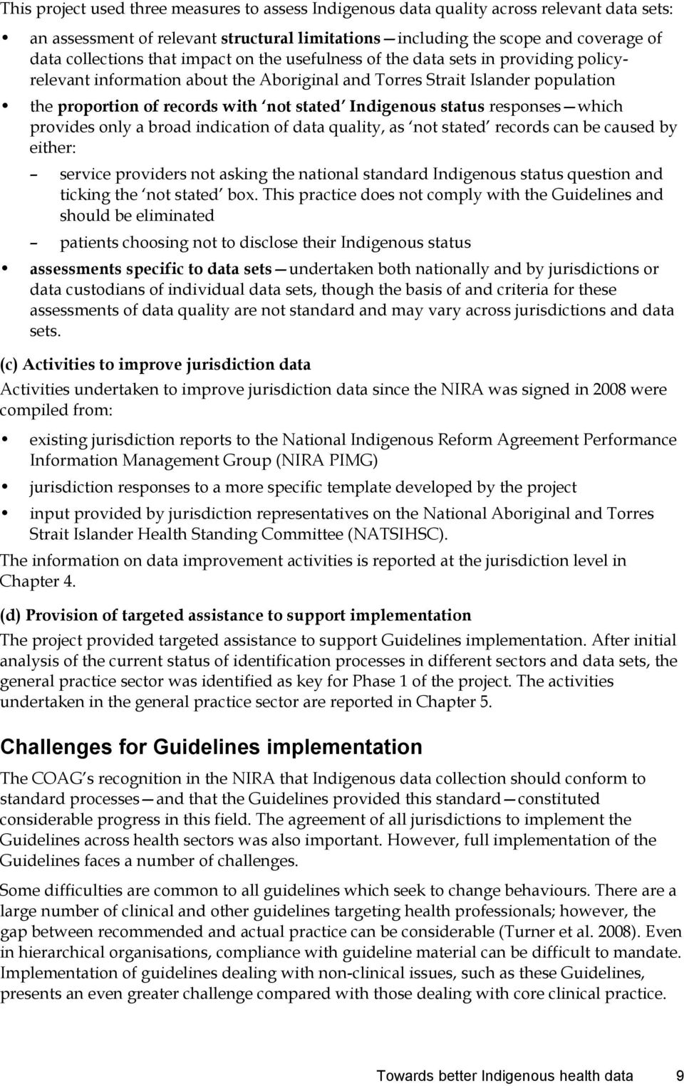 status responses which provides only a broad indication of data quality, as not stated records can be caused by either: service providers not asking the national standard Indigenous status question