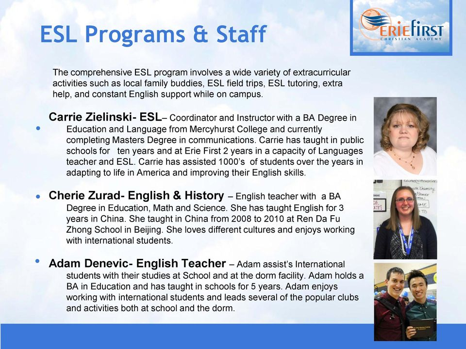 Carrie has taught in public schools for ten years and at Erie First 2 years in a capacity of Languages teacher and ESL.