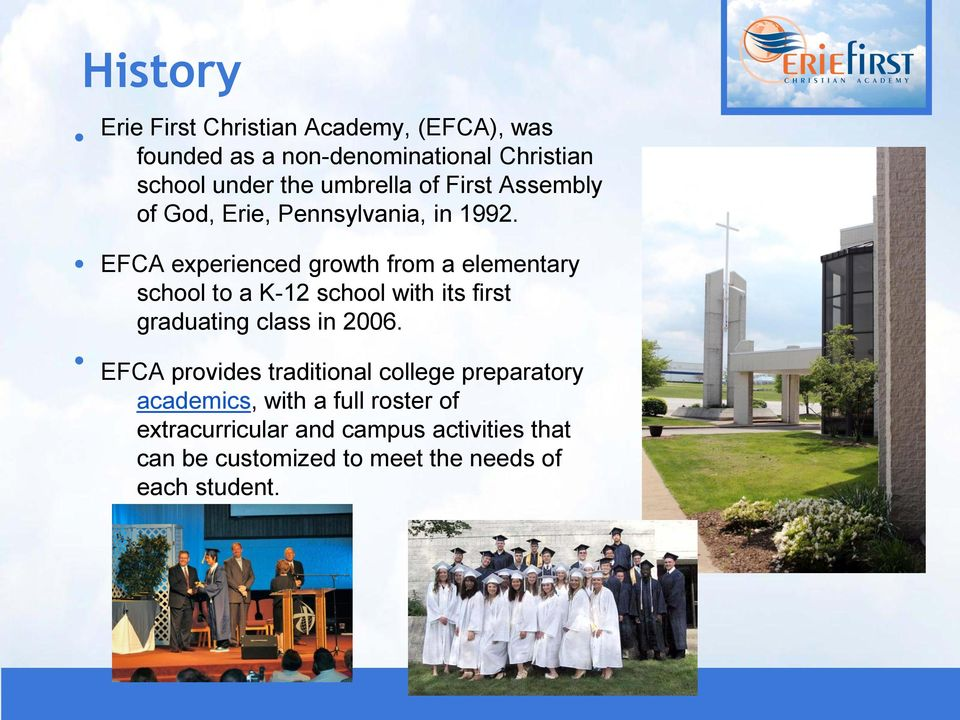 EFCA experienced growth from a elementary school to a K-12 school with its first graduating class in 2006.