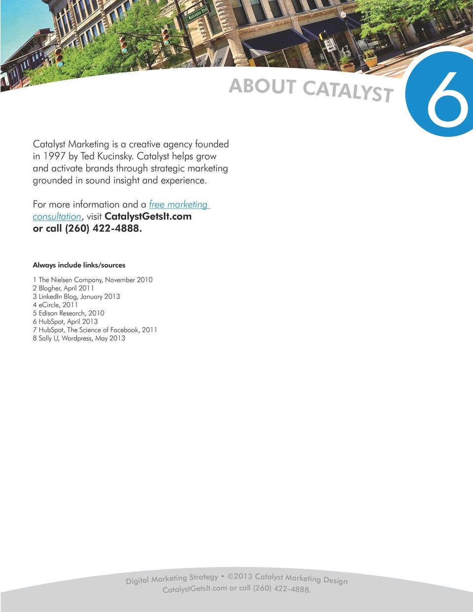 For more information and a free marketing consultation, visit CatalystGetsIt.com or call (260) 422-4888.