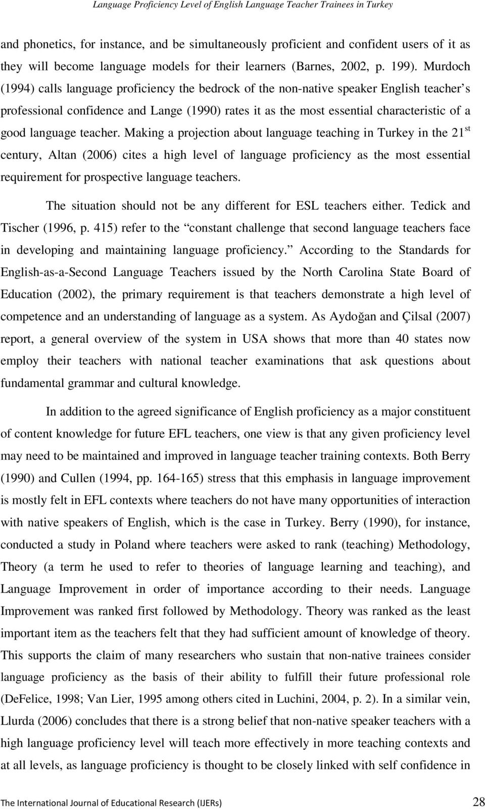 Murdoch (1994) calls language proficiency the bedrock of the non-native speaker English teacher s professional confidence and Lange (1990) rates it as the most essential characteristic of a good