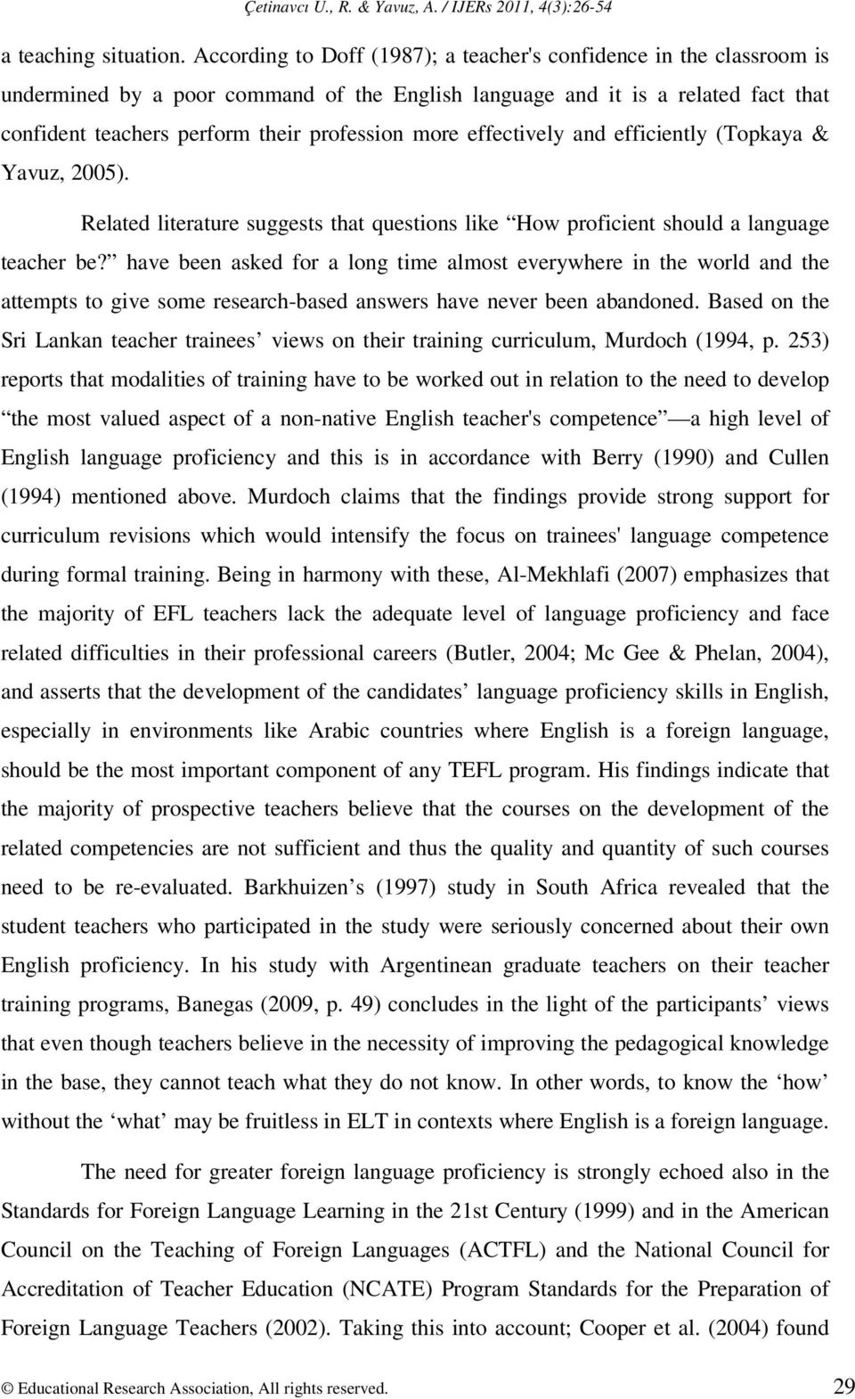 more effectively and efficiently (Topkaya & Yavuz, 2005). Related literature suggests that questions like How proficient should a language teacher be?