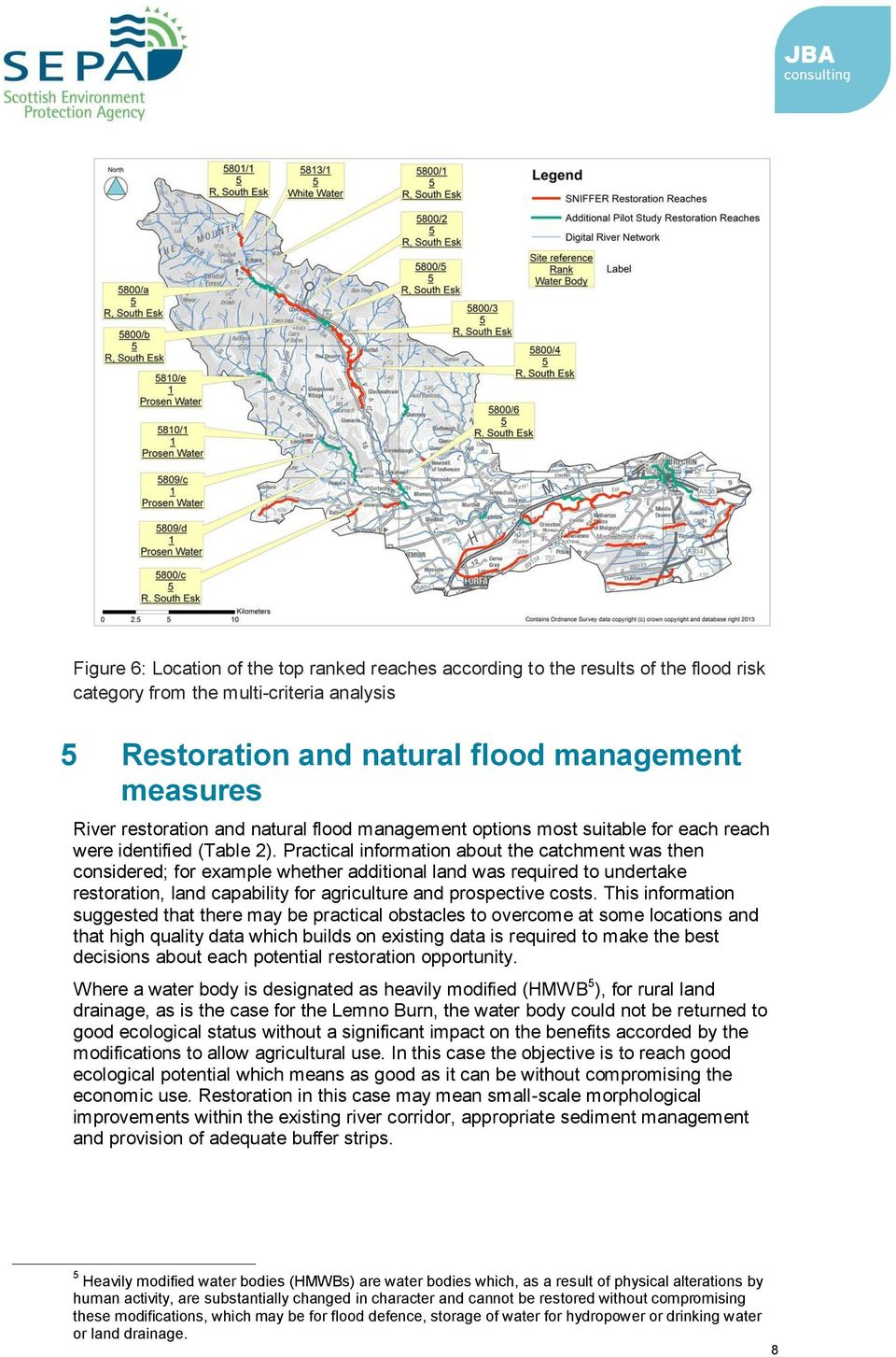 Practical information about the catchment was then considered; for example whether additional land was required to undertake restoration, land capability for agriculture and prospective costs.