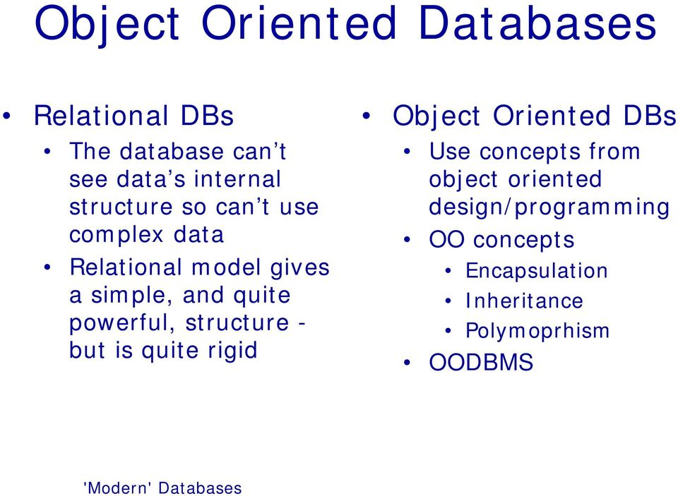 powerful, structure - but is quite rigid Object Oriented DBs Use concepts from