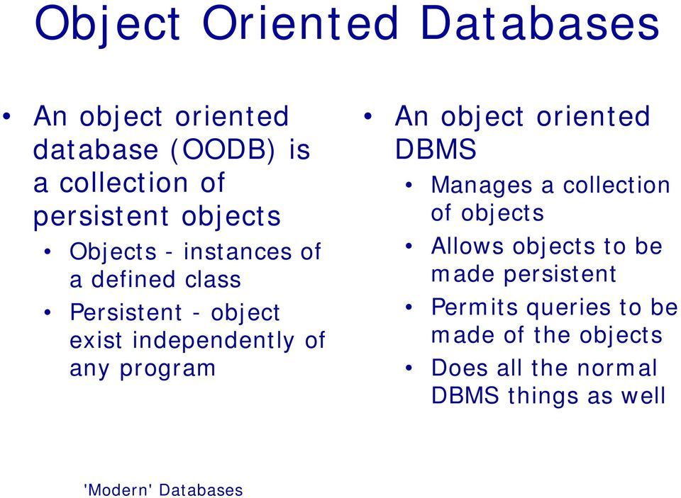 any program An object oriented DBMS Manages a collection of objects Allows objects to be