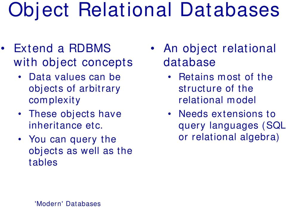 You can query the objects as well as the tables An object relational database Retains