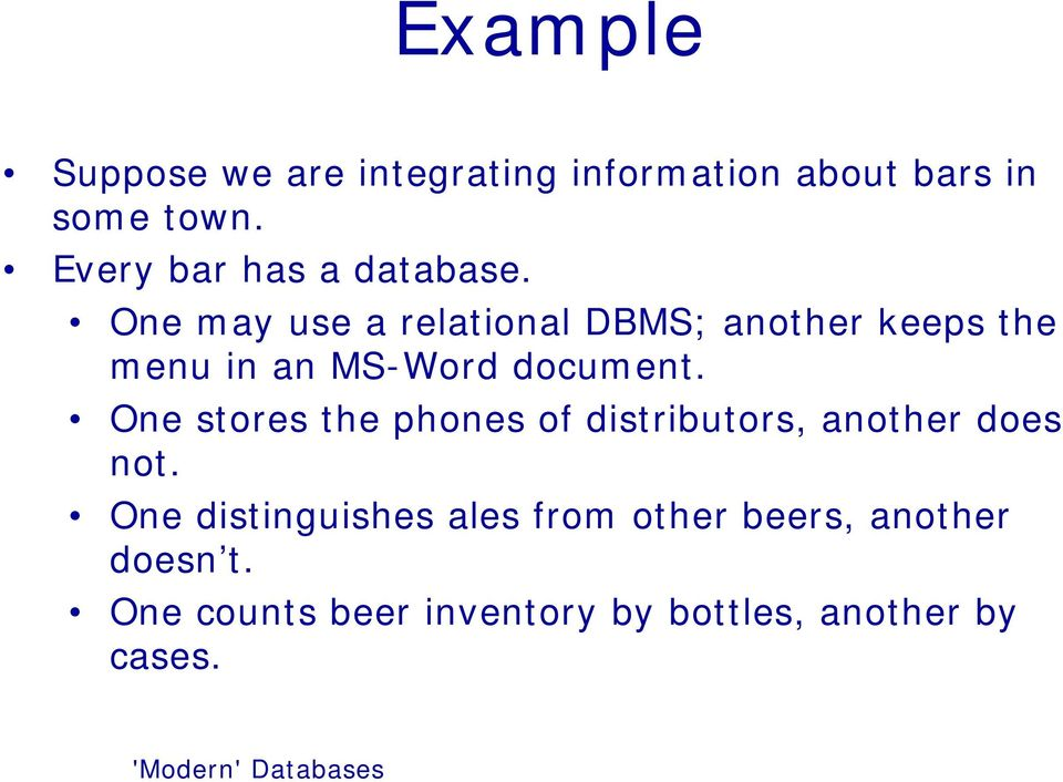 One may use a relational DBMS; another keeps the menu in an MS-Word document.