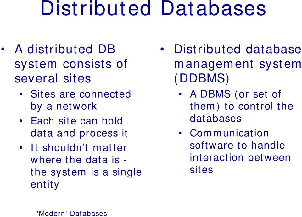 the system is a single entity Distributed database management system (DDBMS) A DBMS (or set