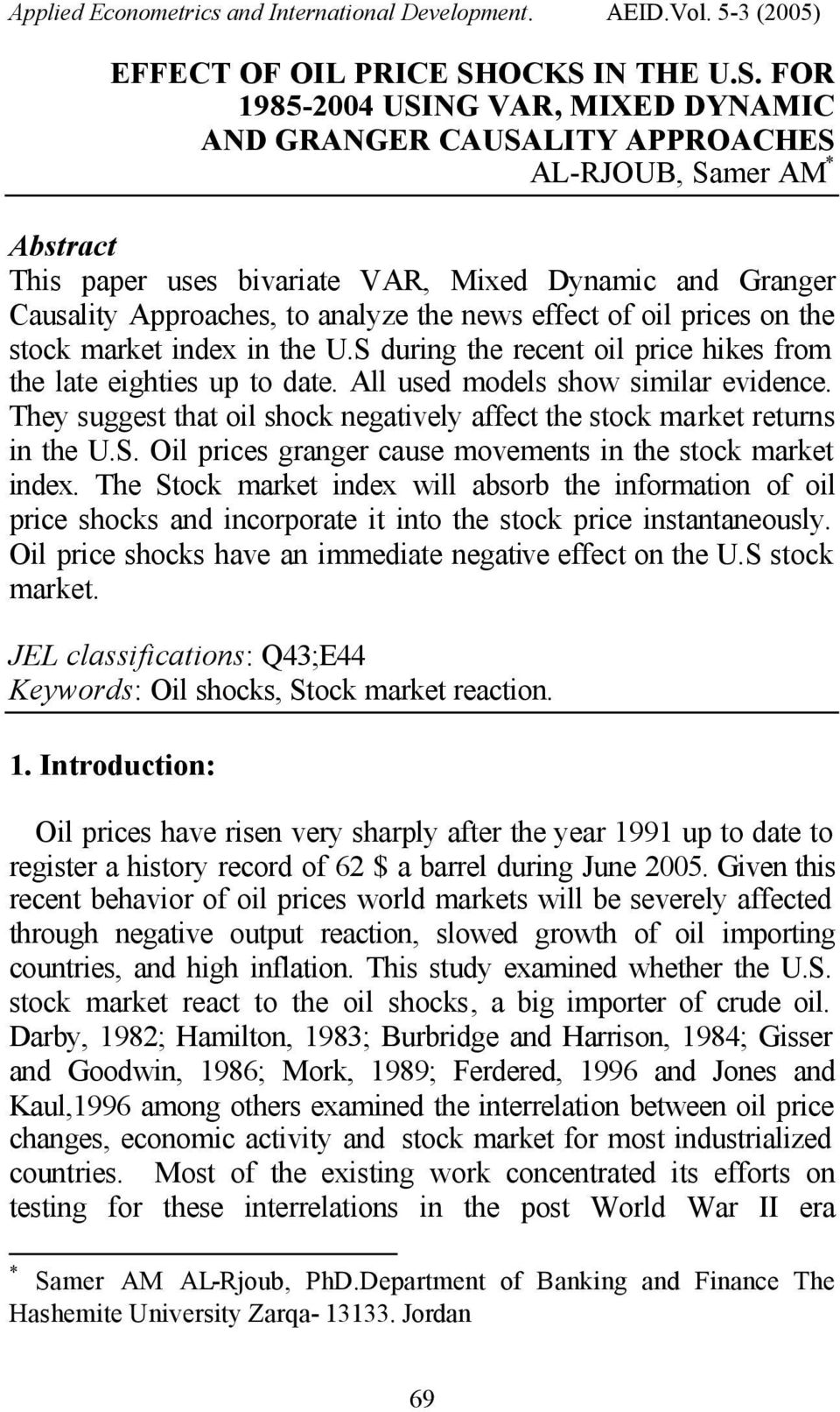 analyze he news effec of oil prices on he sock marke index in he U.S during he recen oil price hikes from he lae eighies up o dae. All used models show similar evidence.