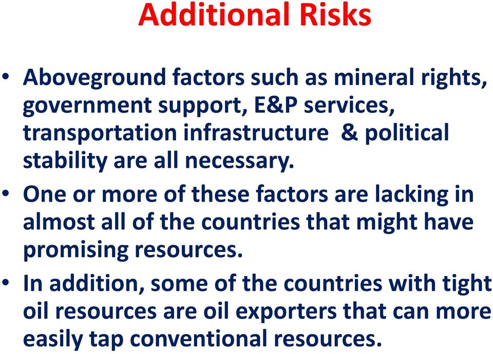 One or more of these factors are lacking in almost all of the countries that might have promising