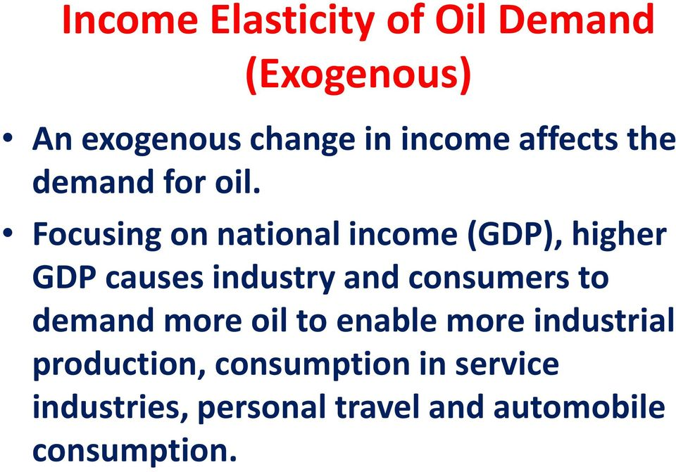 Focusing on national income (GDP), higher GDP causes industry and consumers to