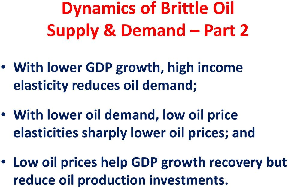 demand, low oil price elasticities sharply lower oil prices; and