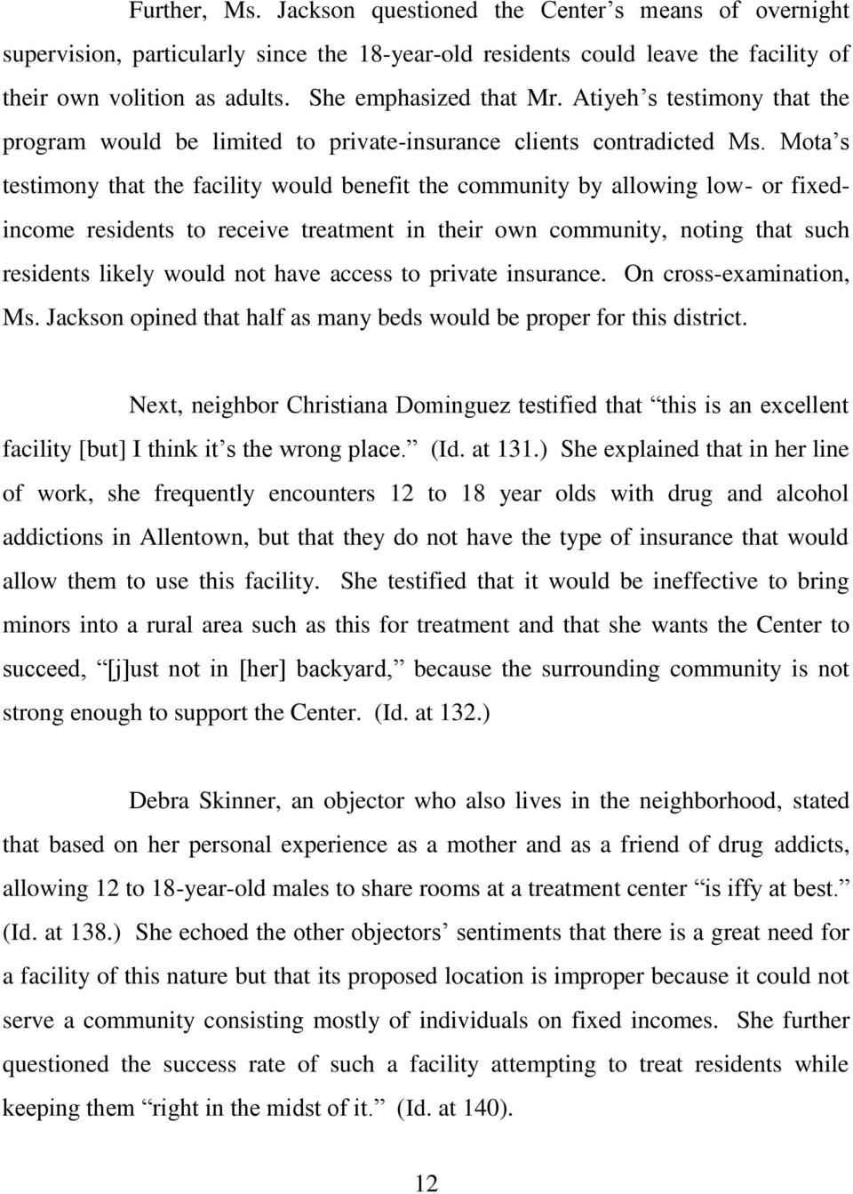 Mota s testimony that the facility would benefit the community by allowing low- or fixedincome residents to receive treatment in their own community, noting that such residents likely would not have