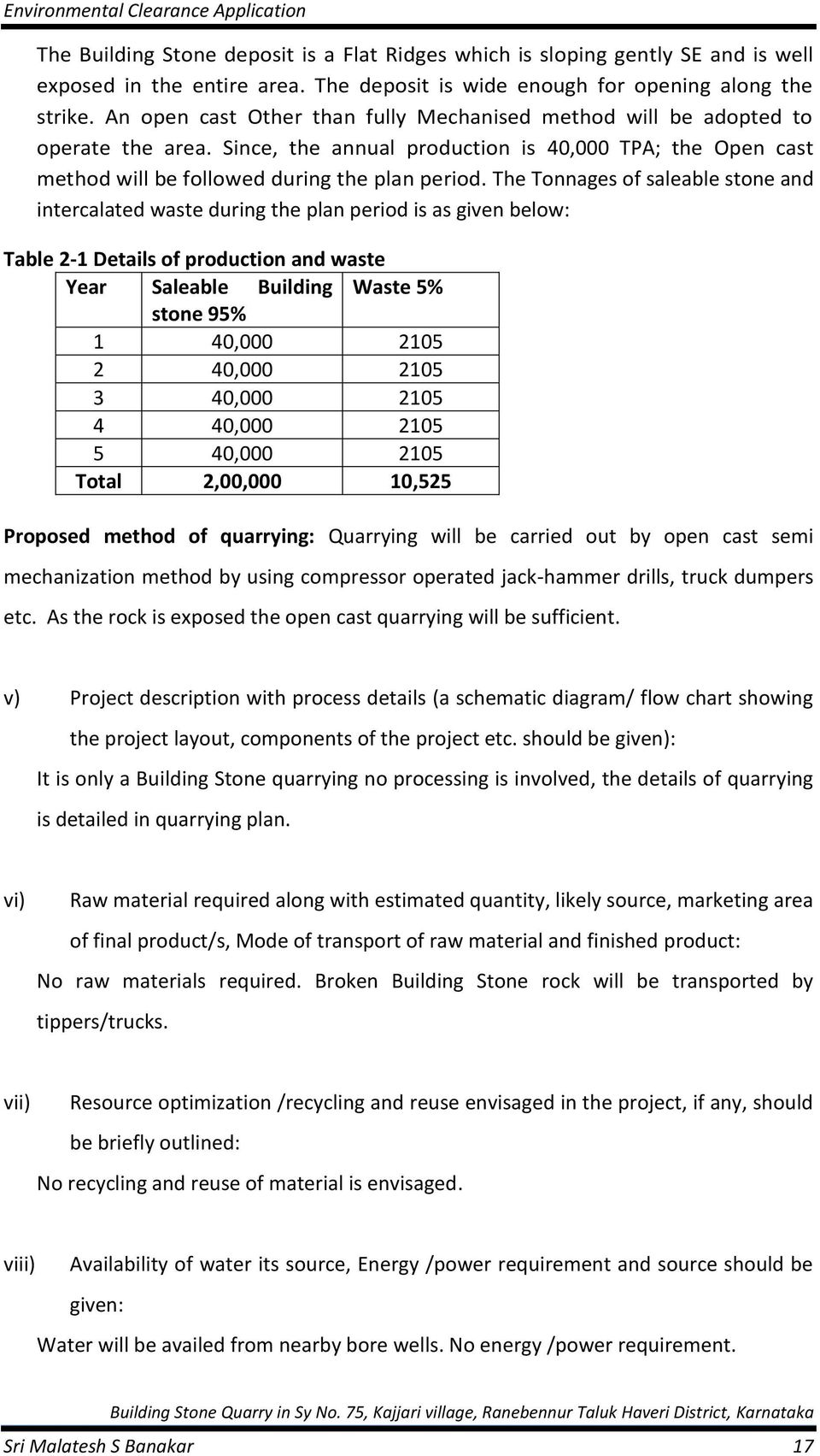 The Tonnages of saleable stone and intercalated waste during the plan period is as given below: Table 2-1 Details of production and waste Year Saleable Building Waste 5% stone 95% 1 40,000 2105 2