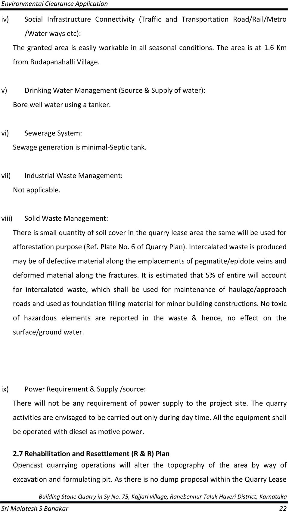 v Industrial Waste Management: Not applicable. vi Solid Waste Management: There is small quantity of soil cover in the quarry lease area the same will be used for afforestation purpose (Ref. Plate No.