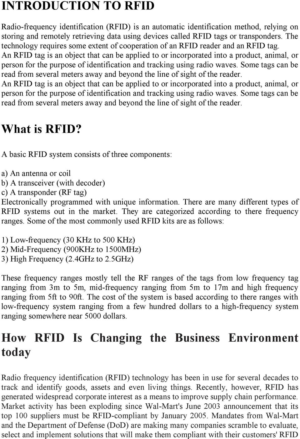 An RFID tag is an object that can be applied to or incorporated into a product, animal, or person for the purpose of identification and tracking using radio waves.