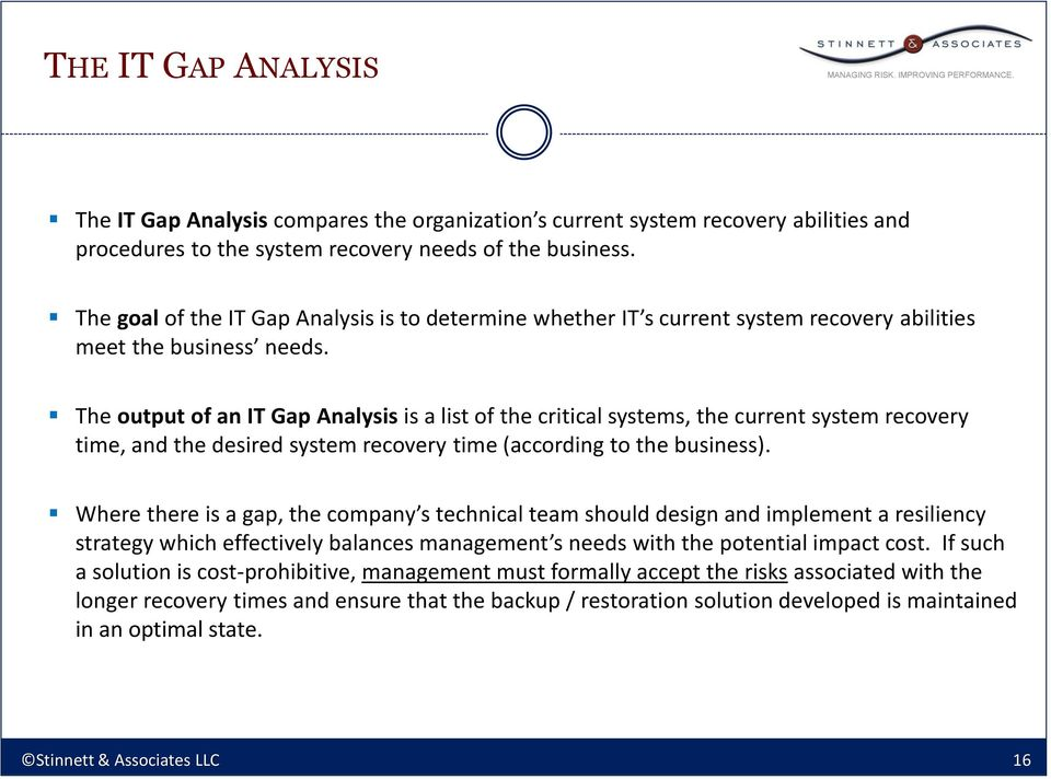 The output of an IT Gap Analysis is a list of the critical systems, the current system recovery time, and the desired system recovery time (according to the business).