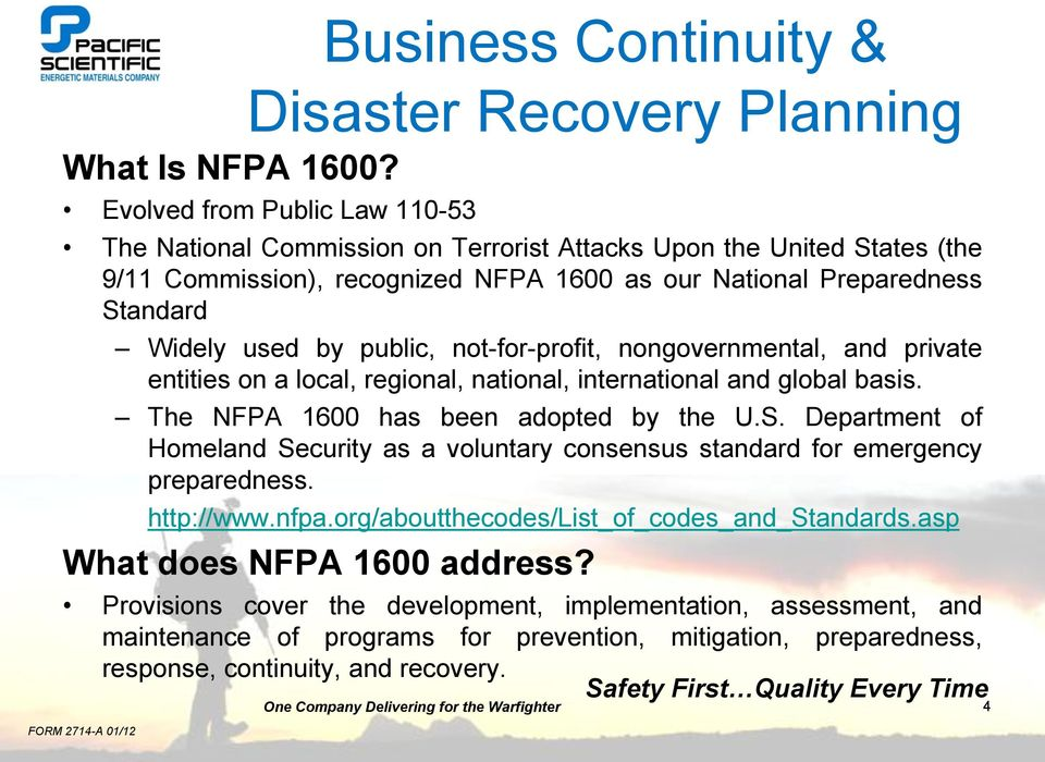 public, not-for-profit, nongovernmental, and private entities on a local, regional, national, international and global basis. The NFPA 1600 has been adopted by the U.S.