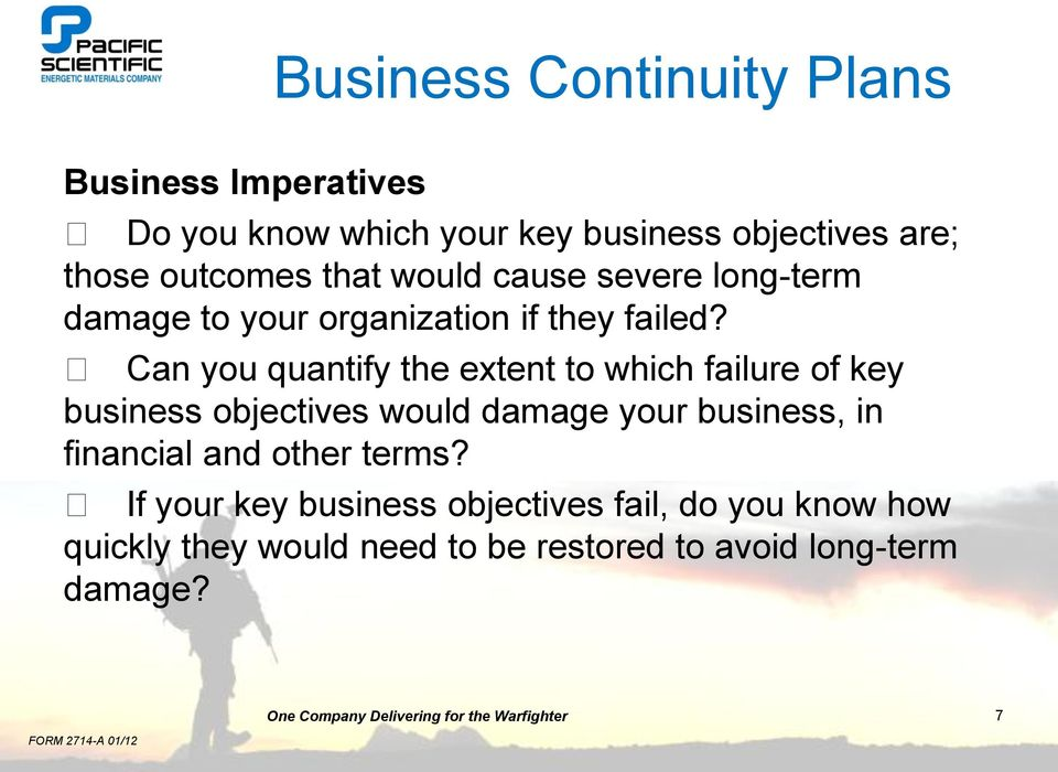 Can you quantify the extent to which failure of key business objectives would damage your business, in