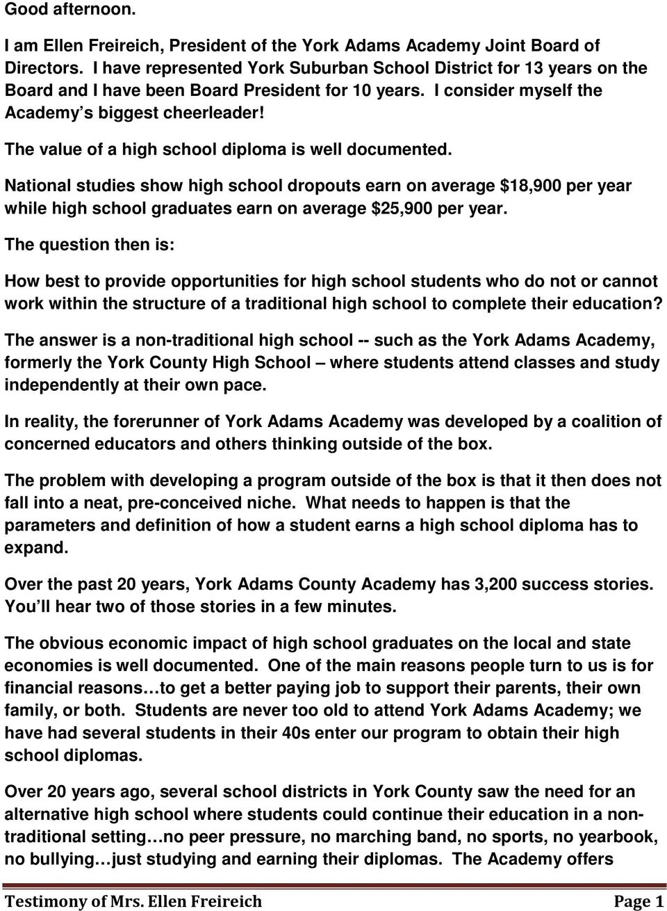 The value of a high school diploma is well documented. National studies show high school dropouts earn on average $18,900 per year while high school graduates earn on average $25,900 per year.