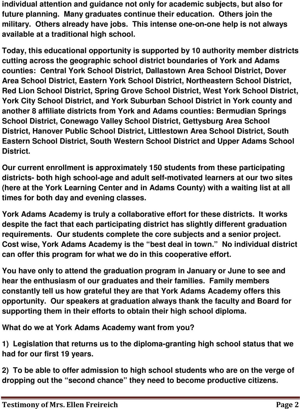 Today, this educational opportunity is supported by 10 authority member districts cutting across the geographic school district boundaries of York and Adams counties: Central York School District,
