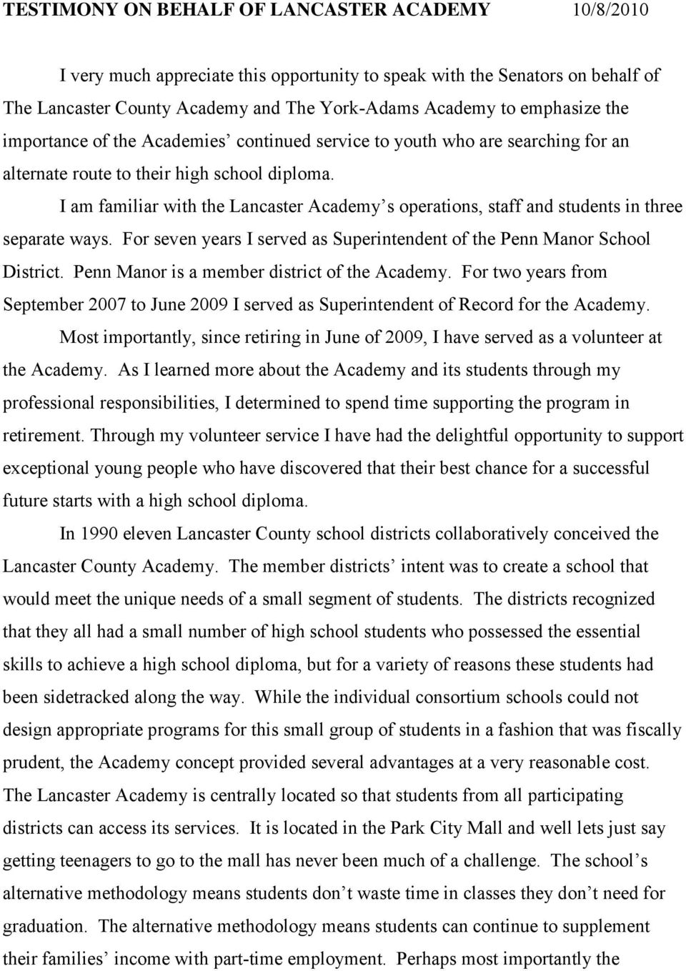 I am familiar with the Lancaster Academy s operations, staff and students in three separate ways. For seven years I served as Superintendent of the Penn Manor School District.