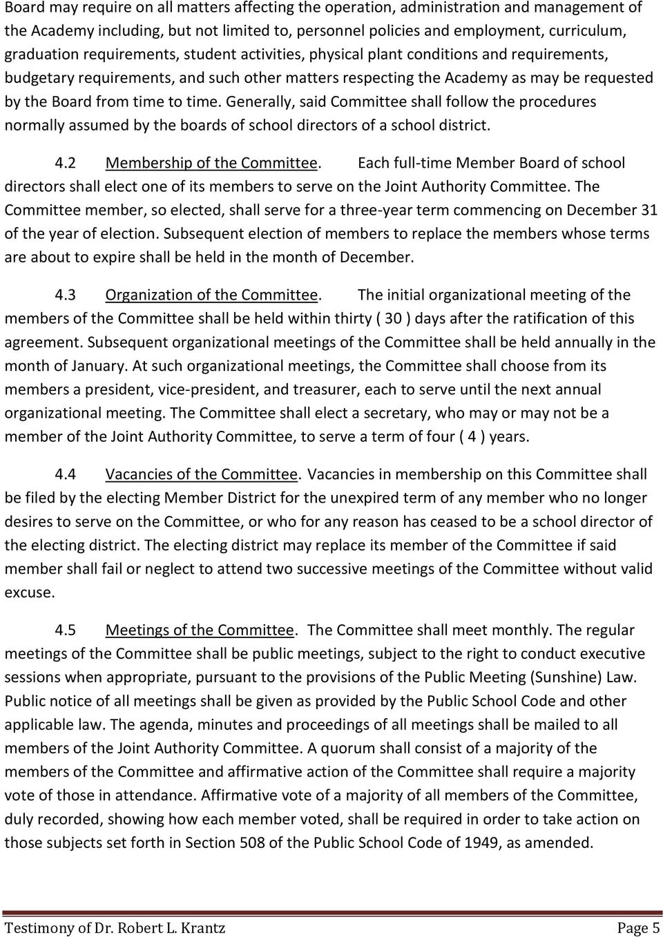 Generally, said Committee shall follow the procedures normally assumed by the boards of school directors of a school district. 4.2 Membership of the Committee.