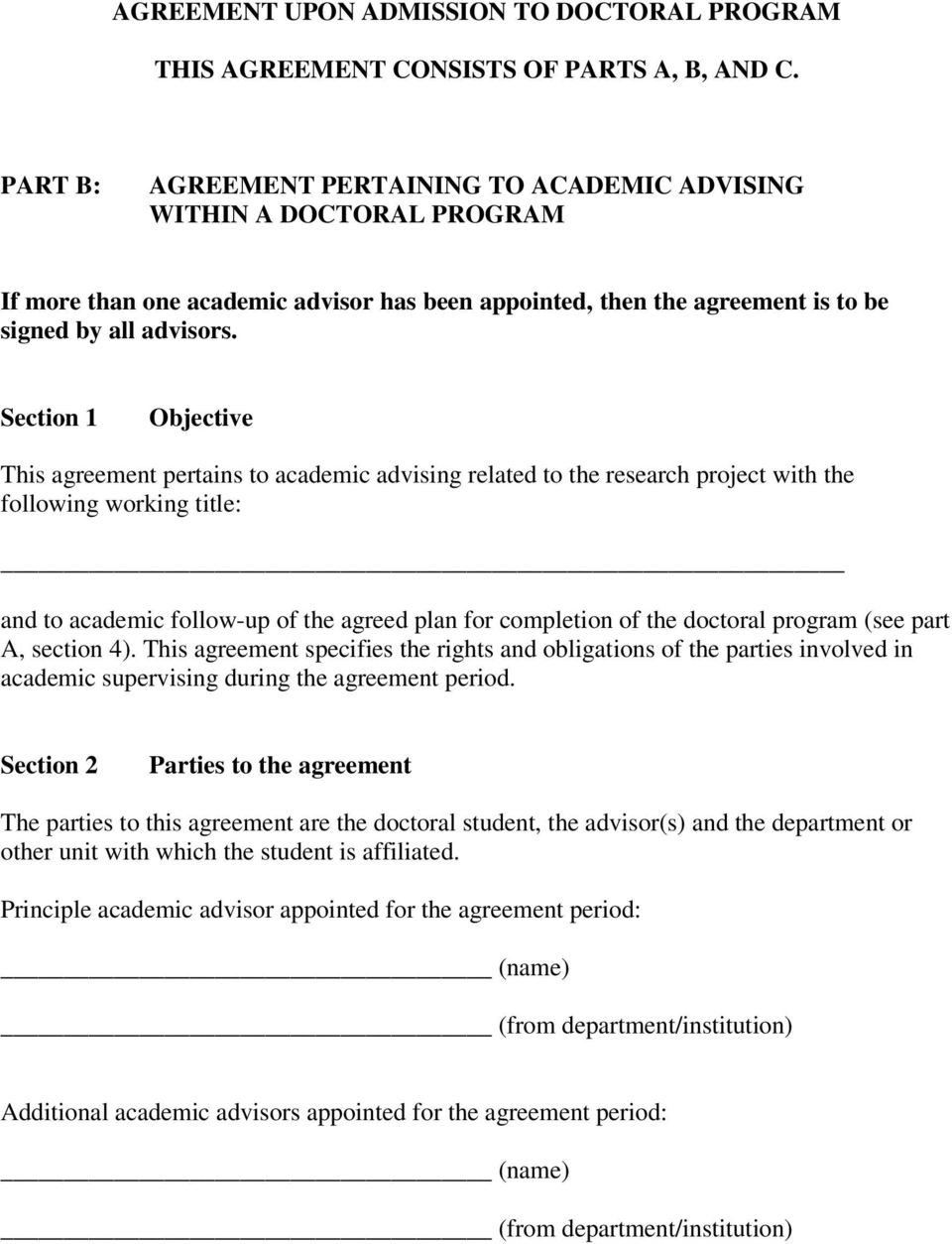 Section 1 Objective This agreement pertains to academic advising related to the research project with the following working title: and to academic follow-up of the agreed plan for completion of the