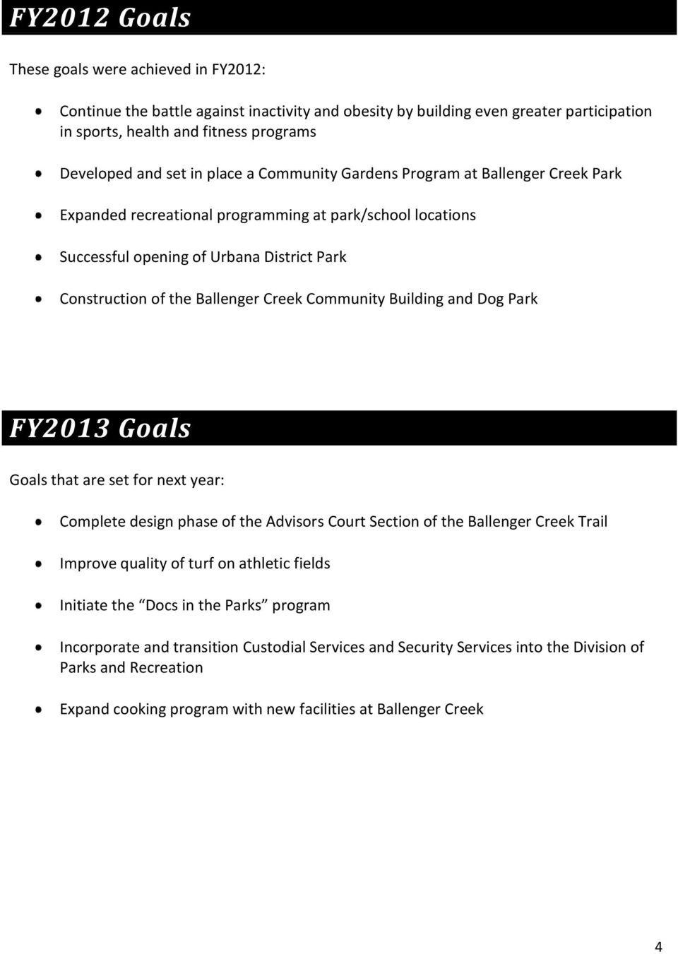 Community Building and Dog Park FY2013 Goals Goals that are set for next year: Complete design phase of the Advisors Court Section of the Ballenger Creek Trail Improve quality of turf on athletic