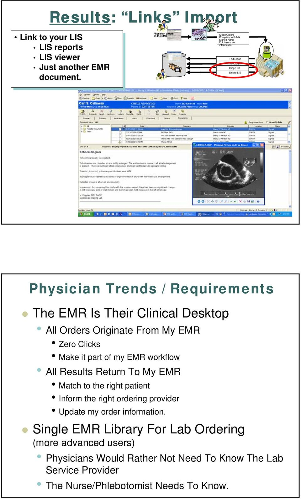 Requirements The EMR Is Their Clinical Desktop All Orders Originate From My EMR Zero Clicks Make it part of my EMR workflow All Results Return To My EMR Match to the right