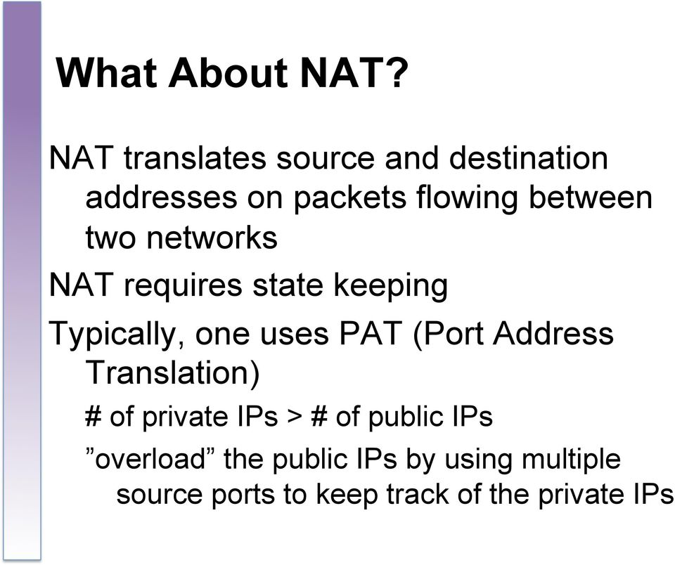 two networks NAT requires state keeping Typically, one uses PAT (Port