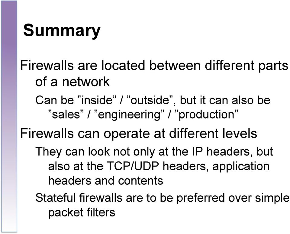 different levels They can look not only at the IP headers, but also at the TCP/UDP
