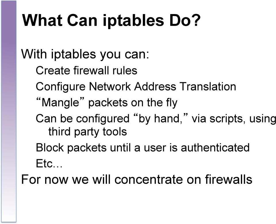 Translation Mangle packets on the fly Can be configured by hand, via