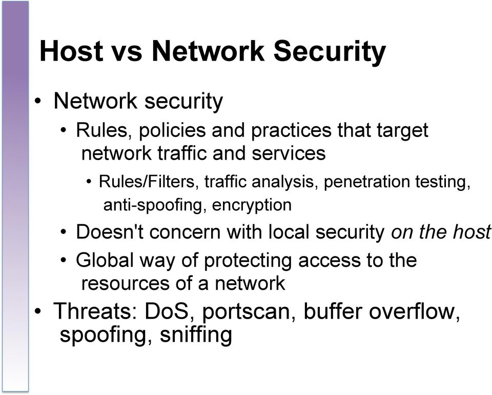 anti-spoofing, encryption Doesn't concern with local security on the host Global way of