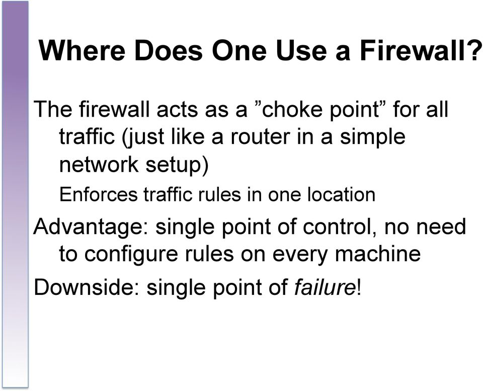 in a simple network setup) Enforces traffic rules in one location