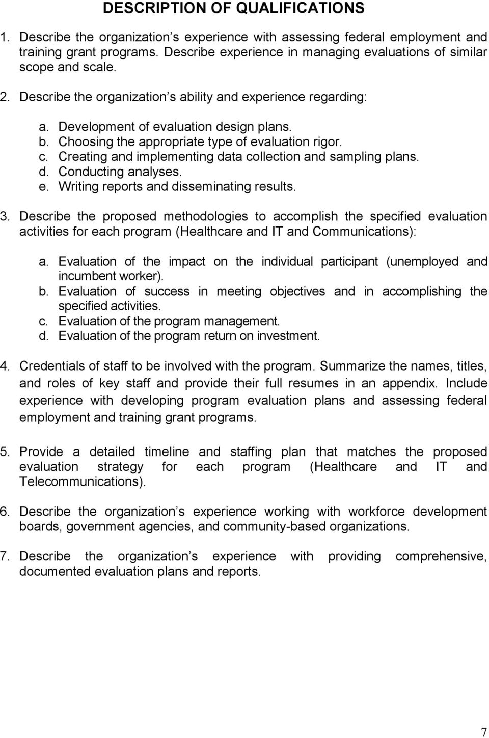 Choosing the appropriate type of evaluation rigor. c. Creating and implementing data collection and sampling plans. d. Conducting analyses. e. Writing reports and disseminating results. 3.