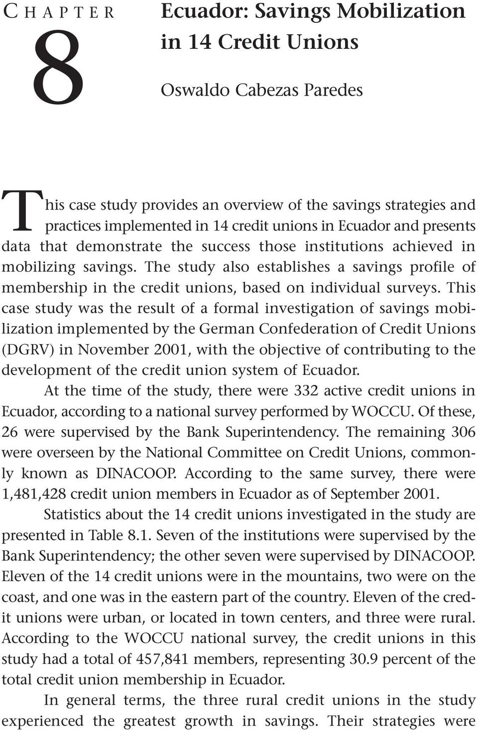 The study also establishes a savings profile of membership in the credit unions, based on individual surveys.