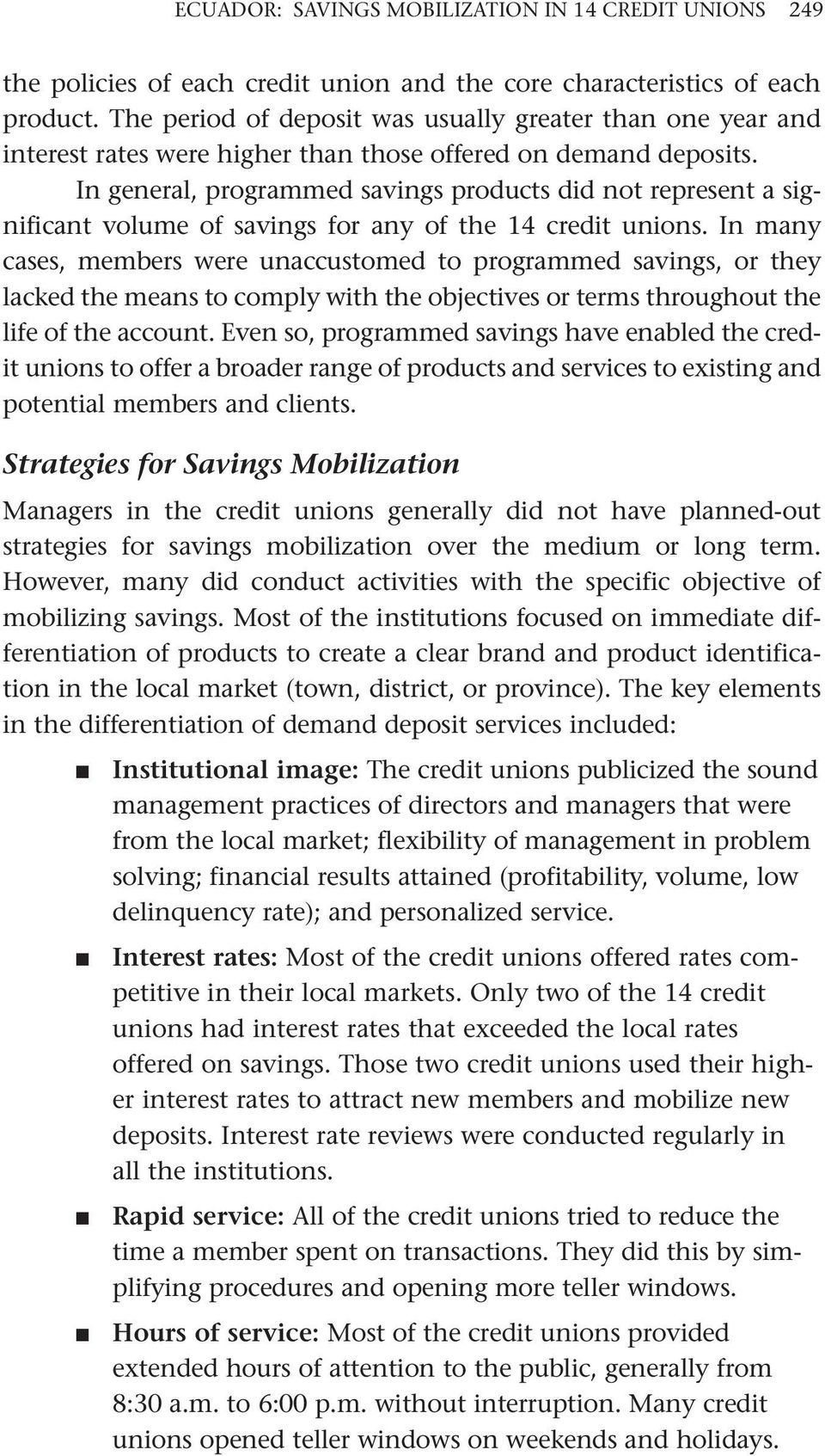 In general, programmed savings products did not represent a significant volume of savings for any of the 14 credit unions.