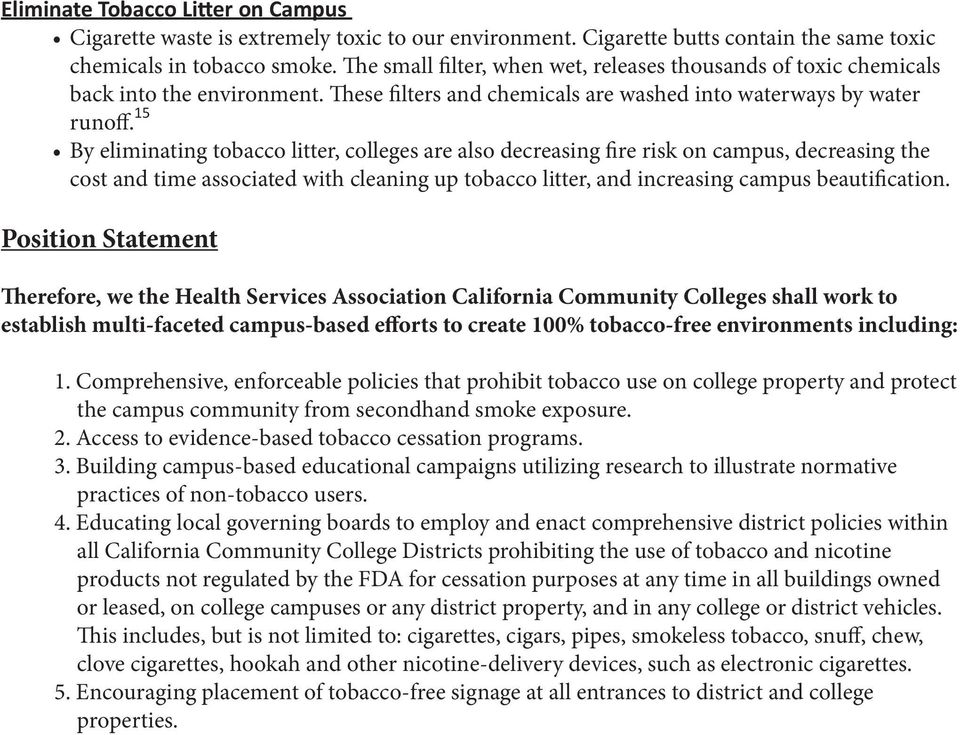 15 By eliminating tobacco litter, colleges are also decreasing fire risk on campus, decreasing the cost and time associated with cleaning up tobacco litter, and increasing campus beautification.