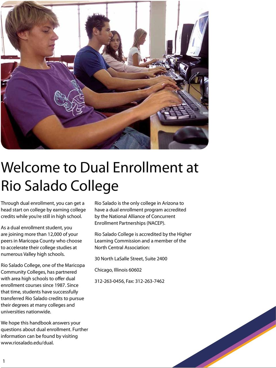 Rio Salado College, one of the Maricopa Community Colleges, has partnered with area high schools to offer dual enrollment courses since 1987.