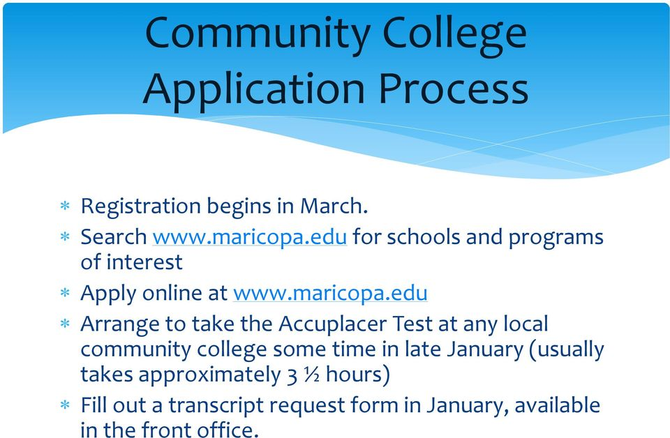 edu Arrange to take the Accuplacer Test at any local community college some time in late