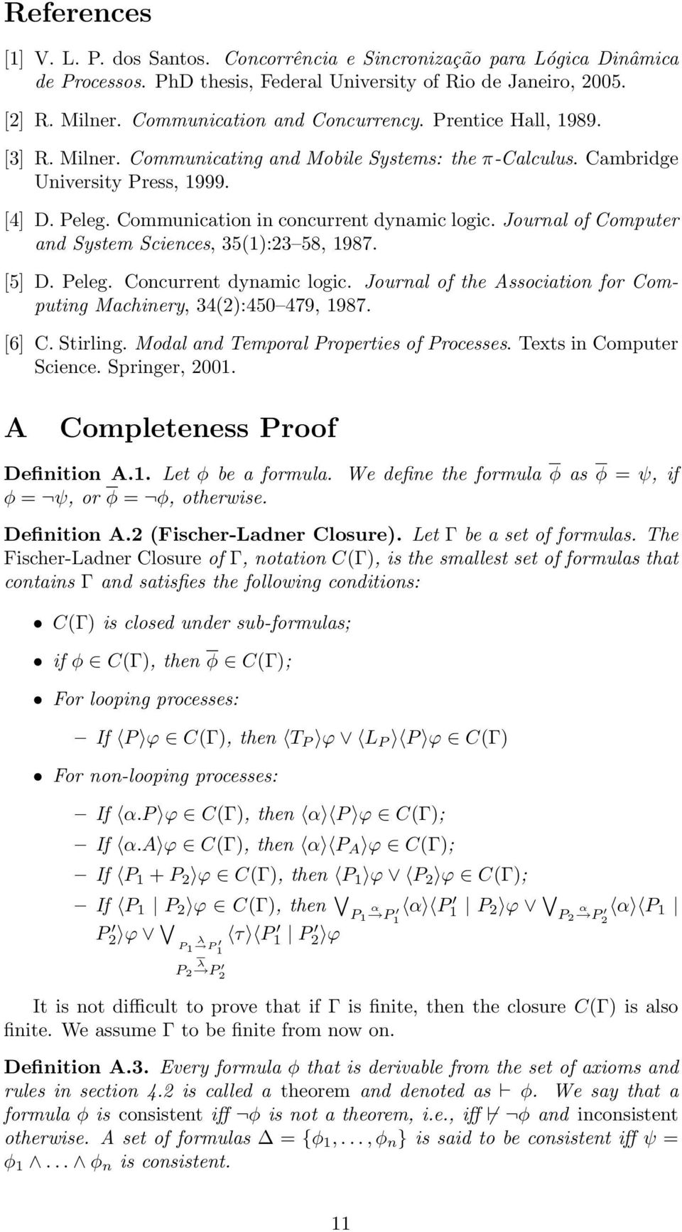Communication in concurrent dynamic logic. Journal of Computer and System Sciences, 35(1):23 58, 1987. [5] D. Peleg. Concurrent dynamic logic.