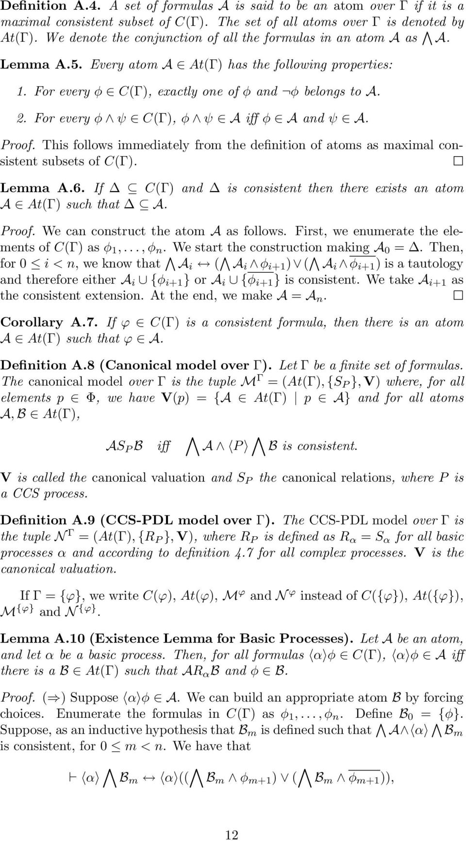 For every φ ψ C(Γ), φ ψ A iff φ A and ψ A. Proof. This follows immediately from the definition of atoms as maximal consistent subsets of C(Γ). Lemma A.6.