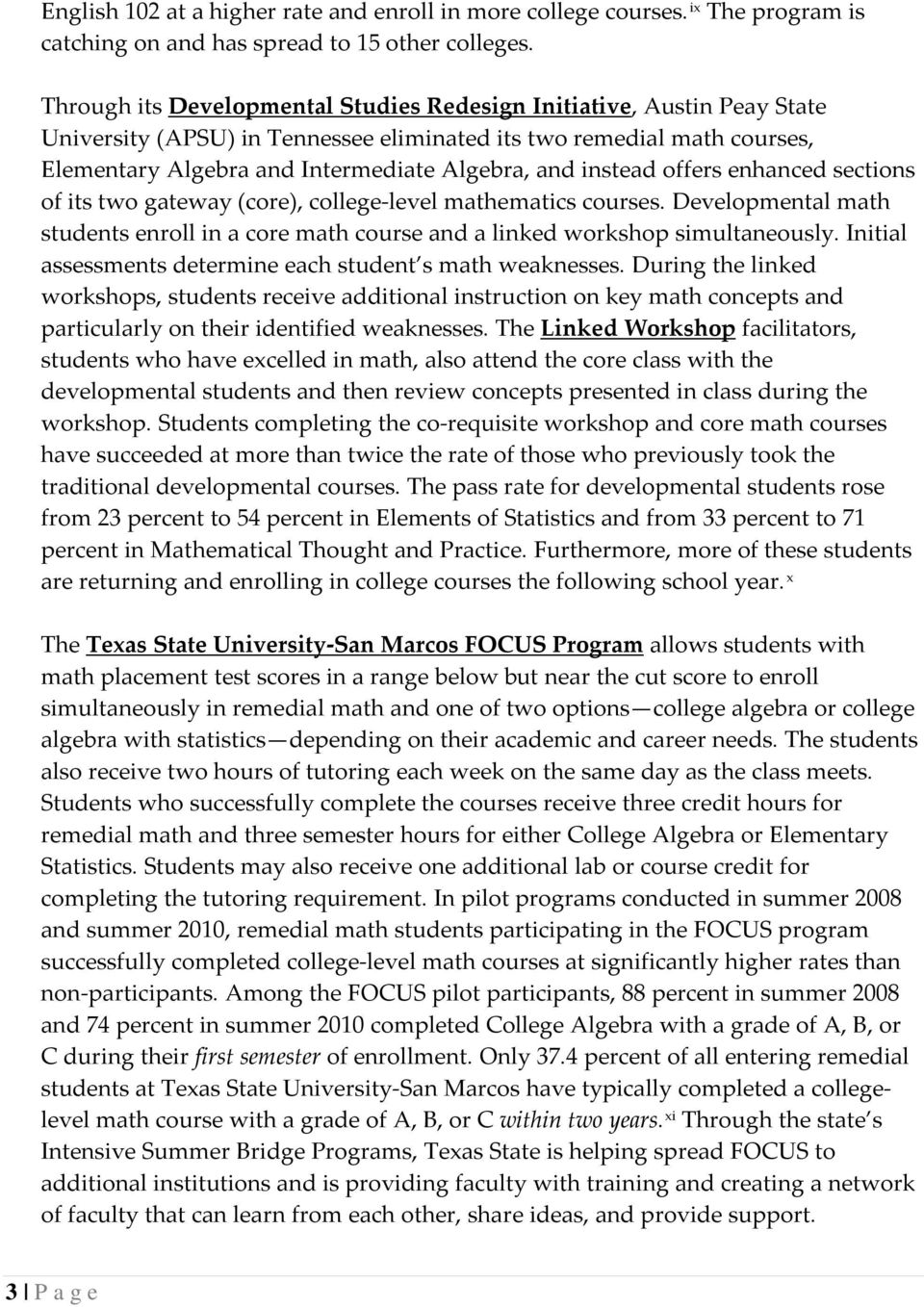 instead offers enhanced sections of its two gateway (core), college-level mathematics courses. Developmental math students enroll in a core math course and a linked workshop simultaneously.