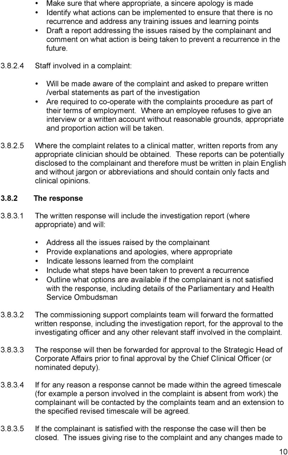 4 Staff involved in a complaint: Will be made aware of the complaint and asked to prepare written /verbal statements as part of the investigation Are required to co-operate with the complaints