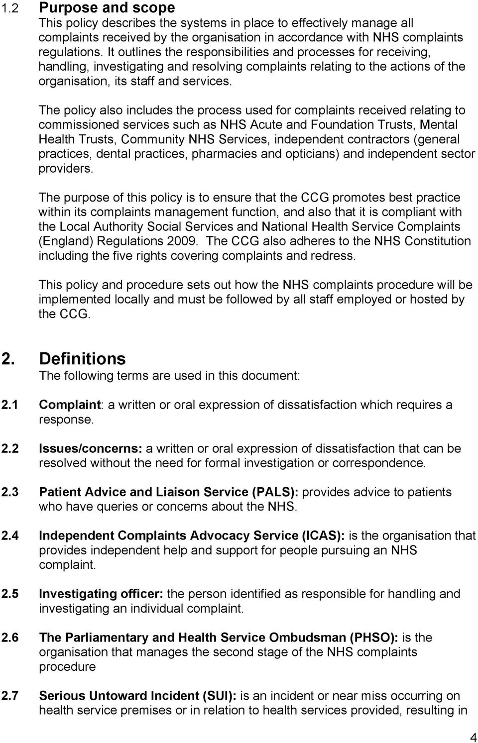The policy also includes the process used for complaints received relating to commissioned services such as NHS Acute and Foundation Trusts, Mental Health Trusts, Community NHS Services, independent