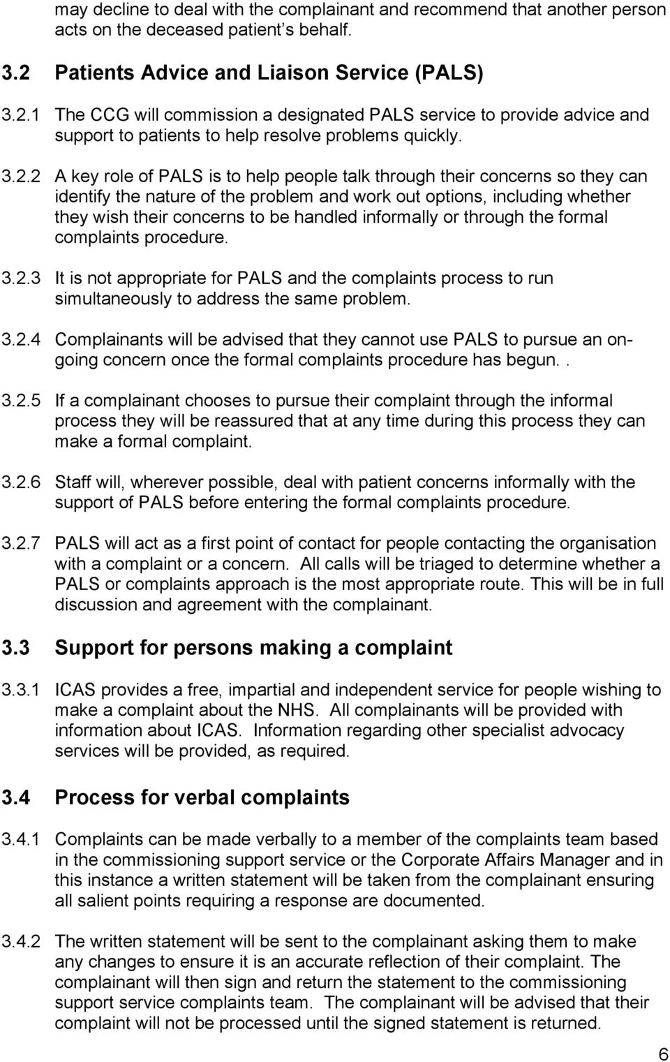 1 The CCG will commission a designated PALS service to provide advice and support to patients to help resolve problems quickly. 3.2.