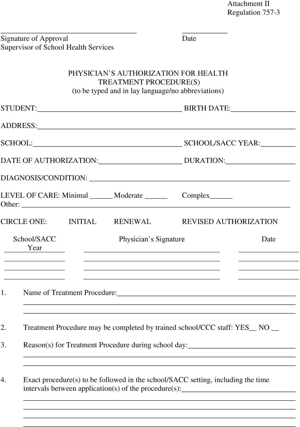 INITIAL RENEWAL REVISED AUTHORIZATION School/SACC Year Physician s Signature Date 1. Name of Treatment Procedure: 2.