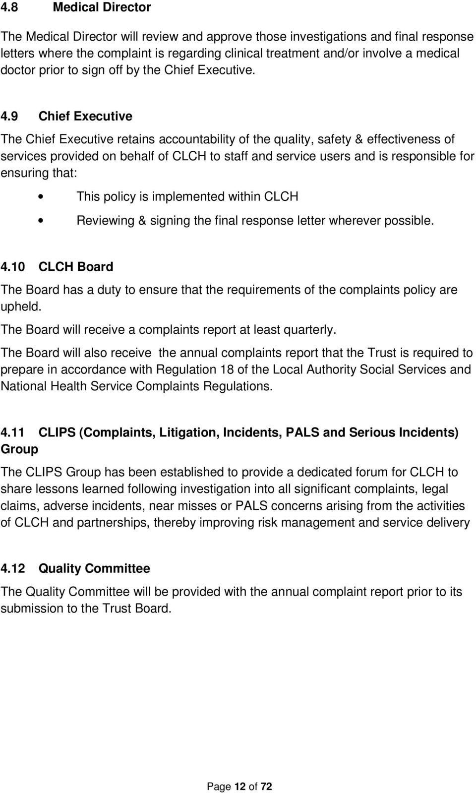 9 Chief Executive The Chief Executive retains accountability of the quality, safety & effectiveness of services provided on behalf of CLCH to staff and service users and is responsible for ensuring